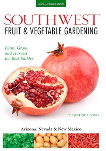 Southwest Fruit & Vegetable Gardening: Plant, Grow, And Harvest The Best Edibles - Arizona, Nevada & New Mexico (Fruit & Vegetable Gardening Guides) front-442264