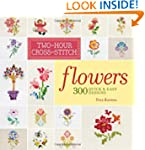 Two-Hour Cross-Stitch: Flowers: 300 Q...
