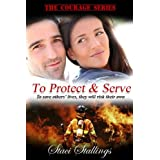 To Protect & Serve: A Contemporary Christian Romance Novel (The Courage Series, Book 1) ~ Staci Stallings