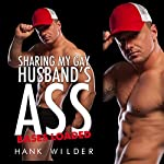 Sharing My Gay Husband's Ass: Bases Loaded | Hank Wilder
