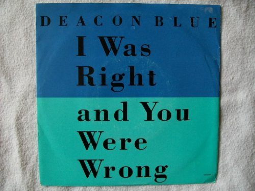 Deacon Blue - I Was Right And You Were Wrong - Zortam Music