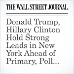 Donald Trump, Hillary Clinton Hold Strong Leads in New York Ahead of Primary, Poll Finds | Patrick O'Connor