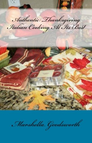 Authentic Thanksgiving Italian Cooking At Its Best by Marshella Goodsworth