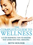 img - for The Complete Guide to Wellness. A - Z of inspiring tips to ensure you look and feel amazing book / textbook / text book