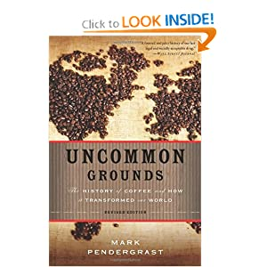 Uncommon Grounds: The History of Coffee and How It Transformed Our World by