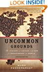 Uncommon Grounds: The History of Coff...