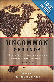 Uncommon Grounds: The History of Coffee and How It Transformed Our World by Mark Pendergrast