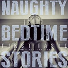Naughty Bedtime Stories: First Taste | Livre audio Auteur(s) : Trixie Taylor, Ethan Radcliff, Aurelia Fray, Jennifer Raygoza, Inger Iversen, Zoe Adams, Elodie Parkes, Lexi Ostrow Narrateur(s) : Meghan Kelly