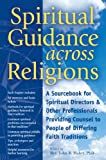 img - for Spiritual Guidance across Religions: A Sourcebook for Spiritual Directors and Other Professionals Providing Counsel to People of Differing Faith Traditions book / textbook / text book