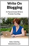 Write On Blogging: 51 Tips to Create, Write & Promote Your Blog