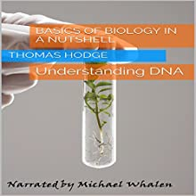 Basics of Biology in a Nutshell: Understanding DNA (       UNABRIDGED) by Thomas Hodge Narrated by Michael Whalen