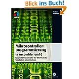 Mikrocontrollerprogr... in Assembler und C: für die Mikrocontroller der 8051-Familie - Simulation unter...