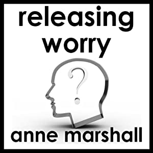 Releasing Worry: Practical techniques to let go of anxiety and ease stress | [Anne Marshall]