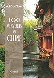 echange, troc Zhen Wang, Liu Yanli, Li Linzhi, Hu Minyan, Collectif - 100 Merveilles de Chine : Un voyage inoubliable à travers la Chine d'hier et d'aujourd'hui