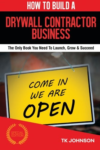 How To Build A Drywall Contractor Business (Special Edition): The Only Book You Need To Launch, Grow & Succeed PDF