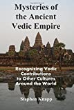 Mysteries of the Ancient Vedic Empire: Recognizing Vedic Contributions to Other Cultures Around the World