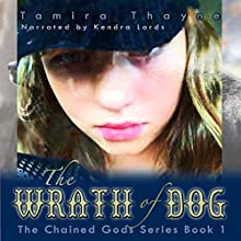 The Wrath of Dog: The Chained Gods, Book 1 Audiobook by Tamira Thayne Narrated by Kendra Lords