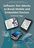 Software Test Attacks to Break Mobile and Embedded Devices (Chapman & Hall/CRC Innovations in Software Engineering and Sof...