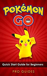 Pokemon Go: Quick Start Guide for Beginners - Catching, Battling and Evolving Your Pokémon (Hints, Secrets & Unlocks)