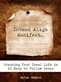Intend Align Manifest: Creating Your Ideal Life in 10 Easy to Follow Steps