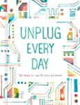 Unplug Every Day: 365 Ways to Log Off...
