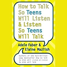 How to Talk So Teens Will Listen and Listen So Teens Will Talk (       ABRIDGED) by Adele Faber, Elaine Mazlish Narrated by Adele Faber, Elaine Mazlish