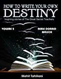 HOW TO WRITE YOUR OWN DESTINY: Inspiring stories of the great Secret Teachers: Volume 2 - Neale Donald Walsch
