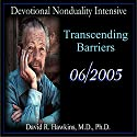Devotional Nonduality Intensive: Transcending Barriers  by David R. Hawkins Narrated by David R. Hawkins