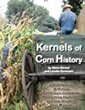 img - for Kernels of Corn History: A Brief History of 18 Iowa Hybrid Corn Companies, Corn Farming Implements and the World's Only Corn Museum book / textbook / text book