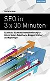 SEO in 3 x 30 Minuten: Crashkurs Suchmaschinenoptimierung f�r Online-Texter, Redakteure, Blogger, Grafiker und Papiertiger