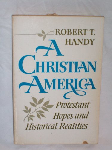 Christian America: Protestant Hopes and Historical Realities (Galaxy Books), Robert T. Handy