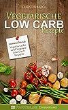 Image de Vegetarische Low Carb Rezepte: Über 40 Vegetarische Low Carb Rezepte (Sammelband) (Low Ca