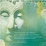 Méditations guidées pour le calme, la conscience et l'amour : Pleine conscience de la respiration, développement de l'amour bienveillant et pratique de méditation marchée |  Bodhipaksa