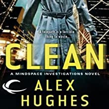 Clean: A Mindspace Investigations Novel, Book 1 (       UNABRIDGED) by Alex Hughes Narrated by Daniel May