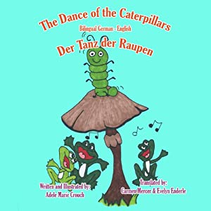 The Dance of the Caterpillars (Bilingual German-English)   [Adele Marie Crouch]
