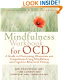 The Mindfulness Workbook for OCD: A Guide to Overcoming Obsessions and Compulsions Using Mindfulness and Cognitive Behavioral Therapy (New Harbinger Self-Help Workbooks)