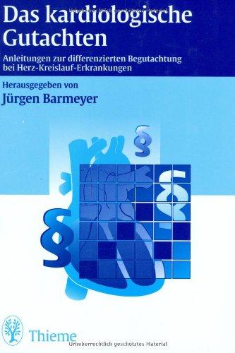 Das kardiologische Gutachten (Anleitungen zur differenzierten Begutachtung bei Herz-Kreislauf-Erkrankungen)