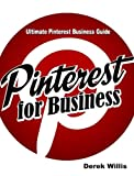 Ultimate Pinterest Business Guide: Pinterest Marketing for Power Savvy Small Business Owners and Entrepreneurs