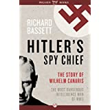 Hitler's Spy Chief: The Wilhelm Canaris Mystery ~ Richard Bassett
