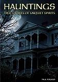 Hauntings: True Stories of Unquiet Spirits