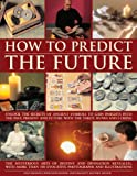 img - for How to Predict the Future: Unlock the secrets of ancient symbols to gain insights into the past, present and future with the tarot, runes and I Ching book / textbook / text book