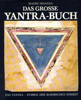 Das grosse Yantra-Buch (Das Tantra Symbol der Kosmischen Einheit)