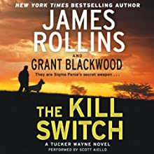 The Kill Switch: Tucker Wayne, Book 1 Audiobook by James Rollins, Grant Blackwood Narrated by Scott Aiello