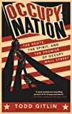 Occupy Nation: The Roots, the Spirit, and the Promise of Occupy Wall Street (0062200925) by Gitlin, Todd