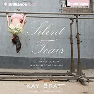 Silent Tears: A Journey of Hope in a Chinese Orphanage | [Kay Bratt]
