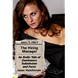 The Hiring Manager - An Explicit Tale of Dominance, Submission and Force ~ Jason Hutchinson