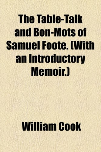 The Table-Talk and Bon-Mots of Samuel Foote. (With an Introductory Memoir.)