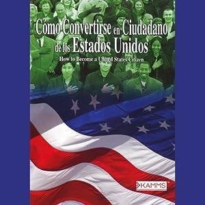Como Convertirse en Cuidadano de los Estados Unidos (Texto Completo) [Become a U.S. Citizen] | [Stacey Kammerman]