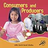Consumers and Producers (Little World Social Studies)