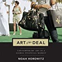 The Art of the Deal: Contemporary Art in a Global Financial Market (       UNABRIDGED) by Noah Horowitz Narrated by Ken Kliban